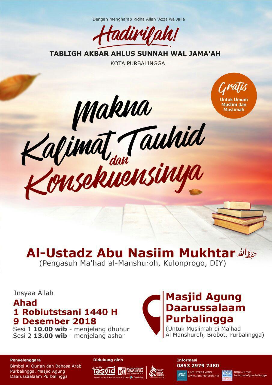 TABLIGH AKBAR – MAKNA KALIMAT TAUHID DAN KONSEKUENSINYA – Ustadz Abu Nasim Mukhtar
