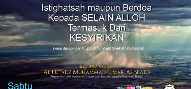 """Alhamdulillah Kajian Islam Ilmiah Ahlus Sunnah Wal Jama'ah Al Ustadz Muhammad 'Umar As-Sewed (Pengasuh Ma'had Dhiyaussunnah, Cirebon, Jawa Barat, dan penasihat Majalah Asy Syariah) Dengan membawakan tema : """"Istighotsah Atau […]"""